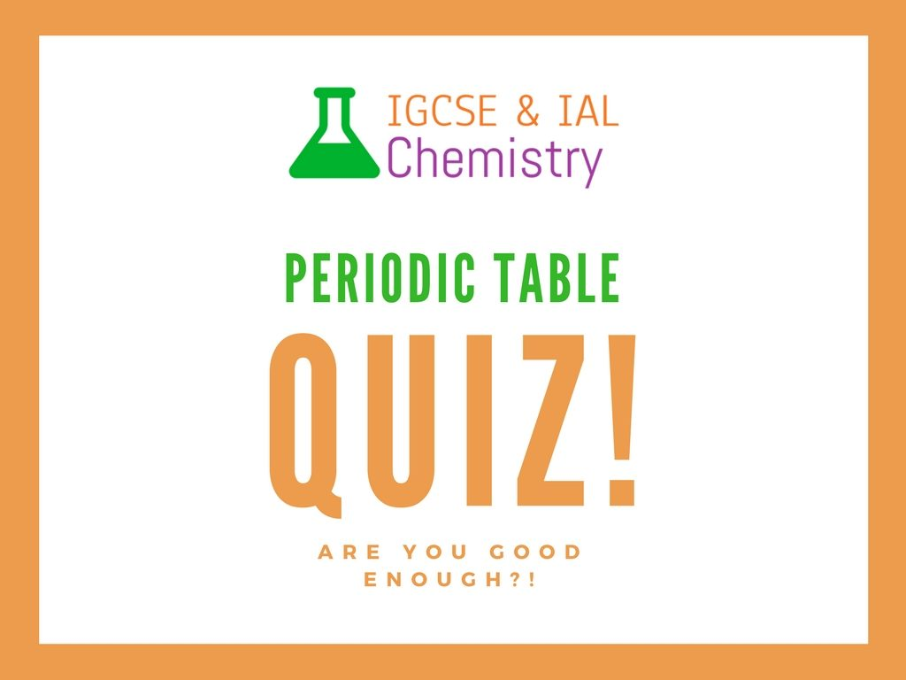Periodic Table Quiz Igcse And Ial Chemistry